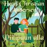 H. C. Andersen - Piilipuun alla