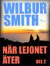 Wilbur Smith - När lejonet äter del 2