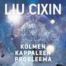 Liu Cixin - Kolmen kappaleen probleema