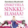Candace Bushnell - Onko vielä sinkkuelämää?