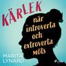 Kärlek : när introverta och extroverta möts - äänikirja