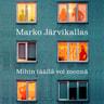 Marko Järvikallas - Mihin täällä voi mennä