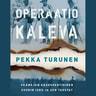 Pekka Turunen - Operaatio Kaleva – Päämajan kaukopartioiden suurin isku ja sen taustat