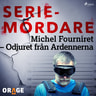 Michel Fourniret – Odjuret från Ardennerna - äänikirja