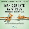 Marie Åsberg ja Selene Cortes - Man dör inte av stress: man slutar bara att leva - om utmattningssyndrom