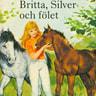 Britta, Silver och fölet - äänikirja