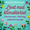 Katarina Woxnerud - Livet med klimakteriet: Hormoner, träning, välbefinnande