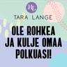 Tara Lange - Ole rohkea ja kulje omaa polkuasi!