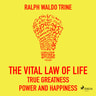 Ralph Waldo Trine - The Vital Law Of Life True Greatness Power and Happiness