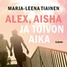 Marja-Leena Tiainen - Alex, Aisha ja toivon aika