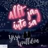 Yrsa Walldén - Allt jag inte sa