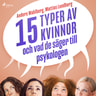 15 typer av kvinnor - och vad de säger till psykologen - äänikirja