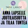 Tara Lange - Anna lapselle joutilaisuutta ja tilaa tuntea