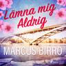 Marcus Birro - Lämna mig aldrig