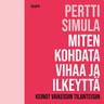 Pertti Simula - Miten kohdata vihaa ja ilkeyttä – Keinot vaikeisiin tilanteisiin