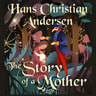 Hans Christian Andersen - The Story of a Mother