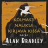 Alan Bradley - Kolmasti naukui kirjava kissa