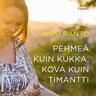 Kirsi Ranto - Pehmeä kuin kukka, kova kuin timantti