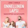 Juha T. Hakala - Onnellinen lapsi – Vanhempien kasvatusoppi
