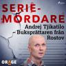 Andrej Tjikatilo – Buksprättaren från Rostov - äänikirja