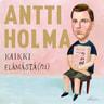 Antti Holma - Kaikki elämästä(ni)