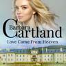 Barbara Cartland - Love Came From Heaven (Barbara Cartland's Pink Collection 56)