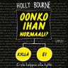 Holly Bourne - Oonko ihan normaali?