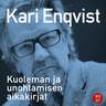 Kari Enqvist - Kuoleman ja unohtamisen aikakirjat