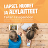 Lapset, nuoret ja älylaitteet – Taiten tasapainoon - äänikirja