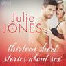 Julie Jones - Julie Jones: thirteen short stories about sex