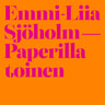 Emmi-Liia Sjöholm - Paperilla toinen