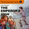 The Enchanted Castle 6 - The Emperor's Slave - äänikirja