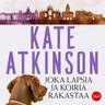 Kate Atkinson - Joka lapsia ja koiria rakastaa