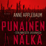 Anne Applebaum - Punainen nälkä – Stalinin sota Ukrainassa