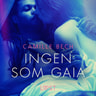 Ingen som Gaia - erotisk novell - äänikirja