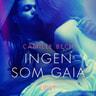 Camille Bech - Ingen som Gaia - erotisk novell