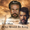 Rudyard Kipling - The Man Who Would Be King