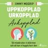 Jimmy Mogrip - Uppkopplad, urkopplad, avkopplad
