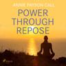 Annie Payson Call - Power Through Repose