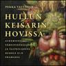 Pekka Valtonen - Hullun keisarin hovissa – Alkemisteja, tähtitieteilijöitä ja taiteilijoita Rudolf II:n Prahassa