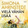 Simona Ahrnstedt - Vielä vähän lisää
