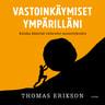 Thomas Erikson - Vastoinkäymiset ympärilläni – Kuinka kääntää vaikeudet menestykseksi