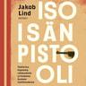Jakob Lind - Isoisän pistooli – Tositarina häpeästä, rakkaudesta ja fiaskosta Suomen sisällissodassa