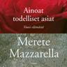 Merete Mazzarella - Ainoat todelliset asiat