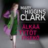 Mary Higgins Clark - Älkää tytöt itkekö