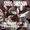 Stieg Larsson - Miehet jotka vihaavat naisia