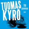 Tuomas Kyrö - 700 grammaa