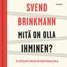 Svend Brinkmann - Mitä on olla ihminen?