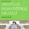 Unisatuja rauhattomille aikuisille - Parsapenkki - äänikirja
