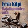 Eeva Kilpi - Rajattomuuden aika